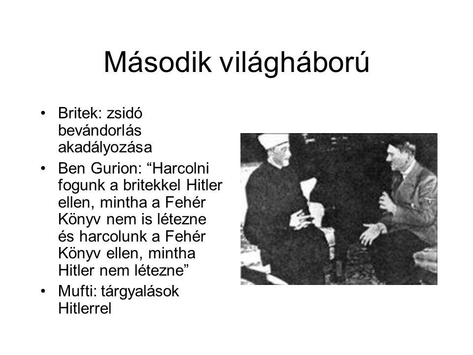 Második világháború Britek: zsidó bevándorlás akadályozása Ben Gurion: Harcolni fogunk a britekkel Hitler ellen, mintha a Fehér Könyv nem is létezne és harcolunk a Fehér Könyv ellen, mintha Hitler nem létezne Mufti: tárgyalások Hitlerrel