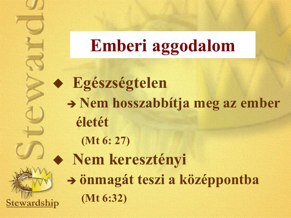 u Egészségtelen è Nem hosszabbítja meg az ember életét (Mt 6: 27) u Nem keresztényi è önmagát teszi a középpontba (Mt 6:32) Emberi aggodalom