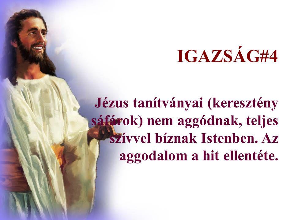Jézus tanítványai (keresztény sáfárok) nem aggódnak, teljes szívvel bíznak Istenben.