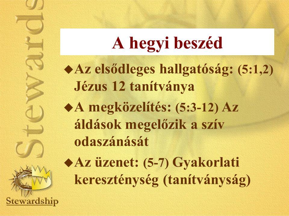 A hegyi beszéd u Az elsődleges hallgatóság: (5:1,2) Jézus 12 tanítványa u A megközelítés: (5:3-12) Az áldások megelőzik a szív odaszánását u Az üzenet: (5-7) Gyakorlati kereszténység (tanítványság)