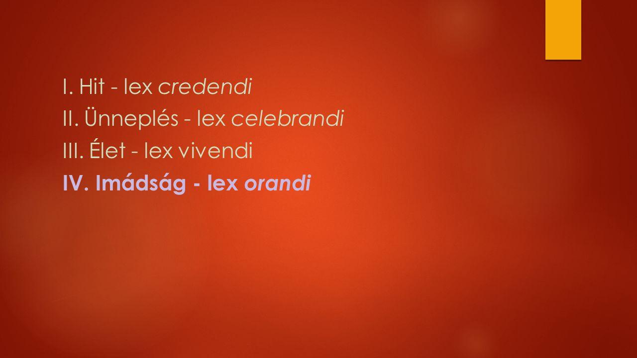 I. Hit - lex credendi II. Ünneplés - lex celebrandi III.