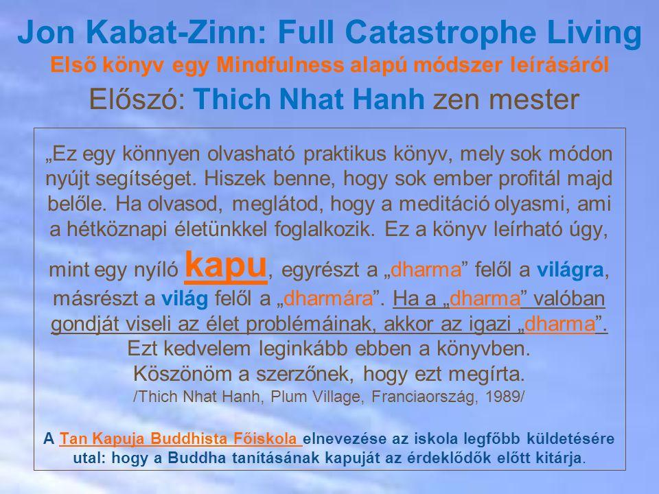"""Jon Kabat-Zinn: Full Catastrophe Living Első könyv egy Mindfulness alapú módszer leírásáról Előszó: Thich Nhat Hanh zen mester """"Ez egy könnyen olvasható praktikus könyv, mely sok módon nyújt segítséget."""