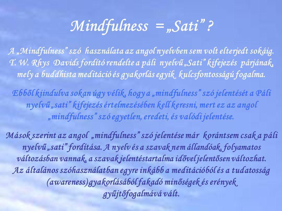 """Mindfulness = """"Sati .A """"Mindfulness szó használata az angol nyelvben sem volt elterjedt sokáig."""