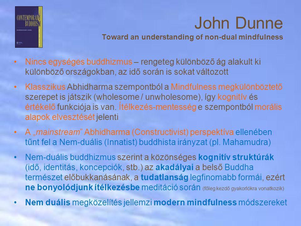 Nincs egységes buddhizmus – rengeteg különböző ág alakult ki különböző országokban, az idő során is sokat változott Klasszikus Abhidharma szempontból a Mindfulness megkülönböztető szerepet is játszik (wholesome / unwholesome), így kognitív és értékelő funkciója is van.