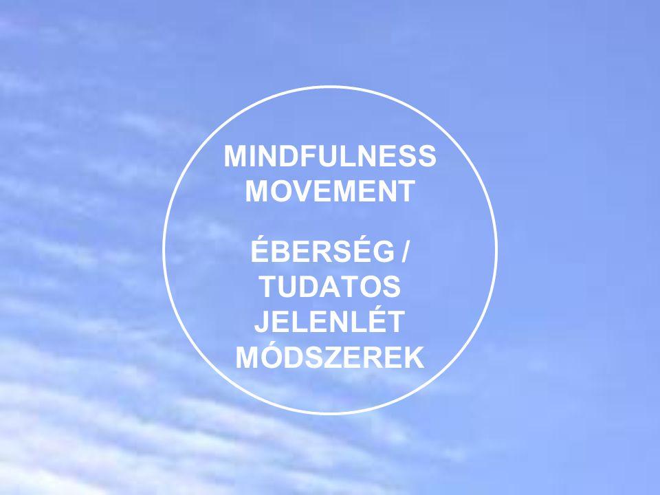 """""""Mindfulness Movement Éberség vagy Tudatos jelenlét módszerek terjedése A Mindfulness (Éberség vagy Tudatos jelenlét) módszerek egyre népszerűbbek szerte a világon."""