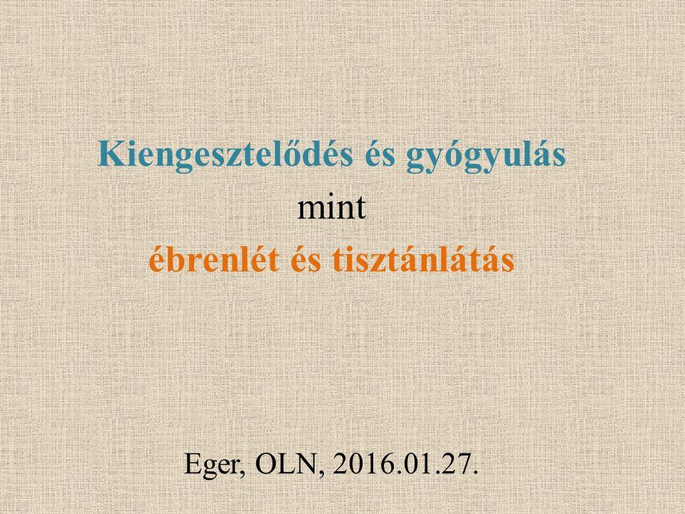 Kiengesztelődés és gyógyulás mint ébrenlét és tisztánlátás Eger, OLN, 2016.01.27.