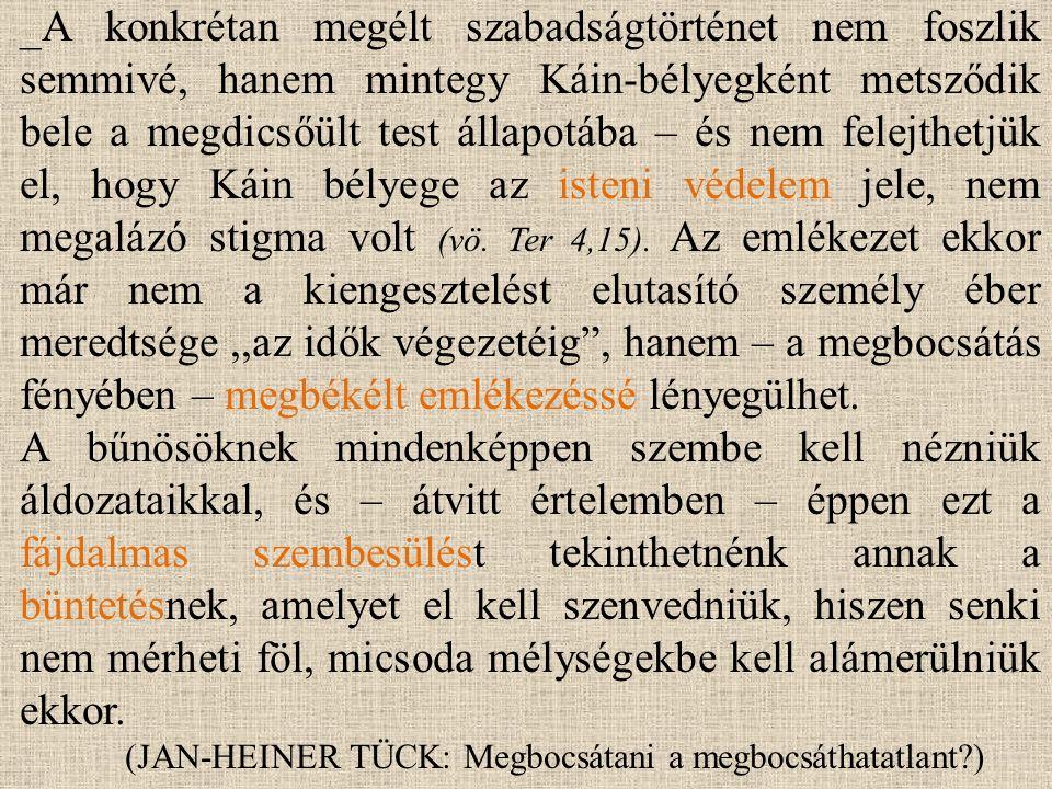 _A konkrétan megélt szabadságtörténet nem foszlik semmivé, hanem mintegy Káin-bélyegként metsződik bele a megdicsőült test állapotába – és nem felejthetjük el, hogy Káin bélyege az isteni védelem jele, nem megalázó stigma volt (vö.