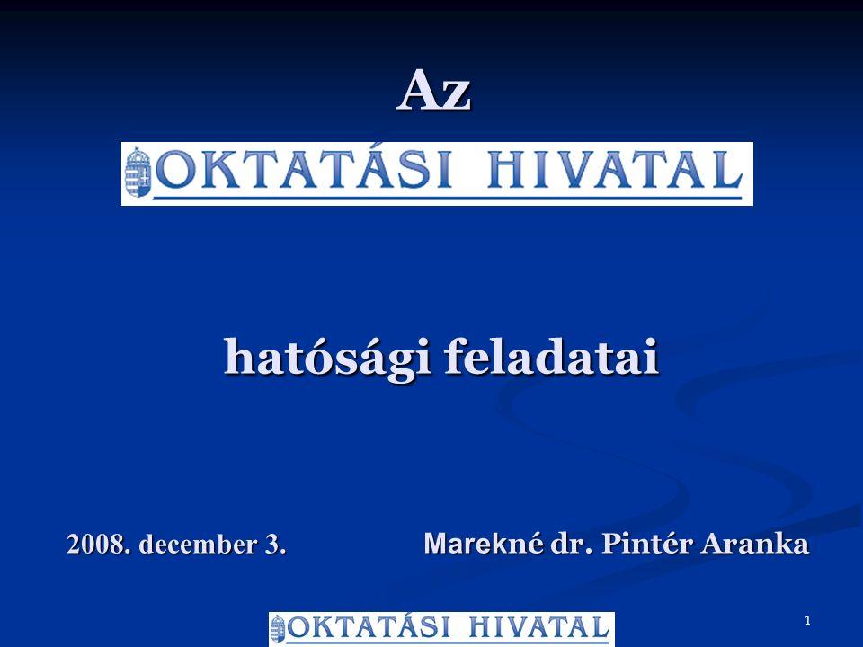 Az hatósági feladatai 2008. december 3. Marek né dr. Pintér Aranka 1