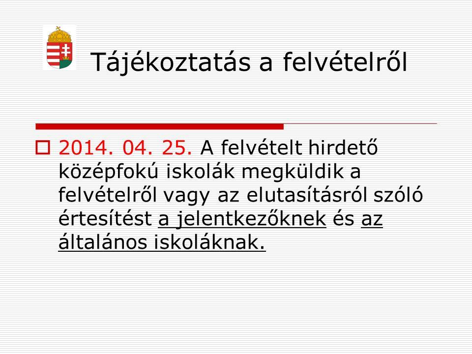 Tájékoztatás a felvételről  2014. 04. 25. A felvételt hirdető középfokú iskolák megküldik a felvételről vagy az elutasításról szóló értesítést a jele
