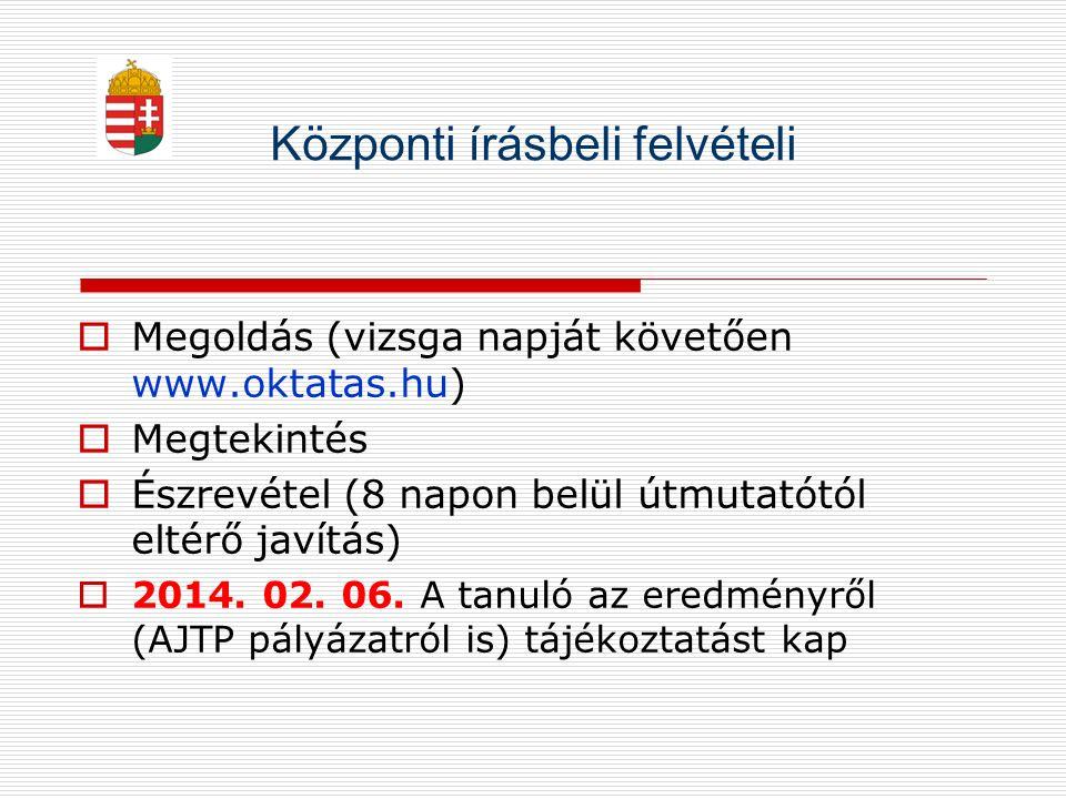Központi írásbeli felvételi  Megoldás (vizsga napját követően www.oktatas.hu)  Megtekintés  Észrevétel (8 napon belül útmutatótól eltérő javítás) 