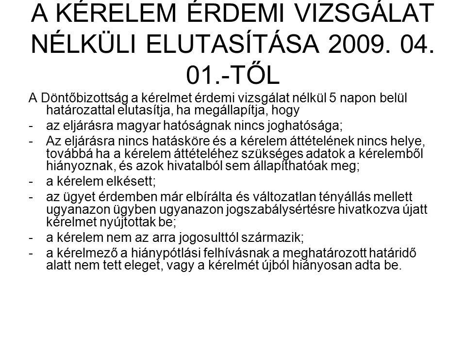 A KÉRELEM ÉRDEMI VIZSGÁLAT NÉLKÜLI ELUTASÍTÁSA 2009. 04. 01.-TŐL A Döntőbizottság a kérelmet érdemi vizsgálat nélkül 5 napon belül határozattal elutas