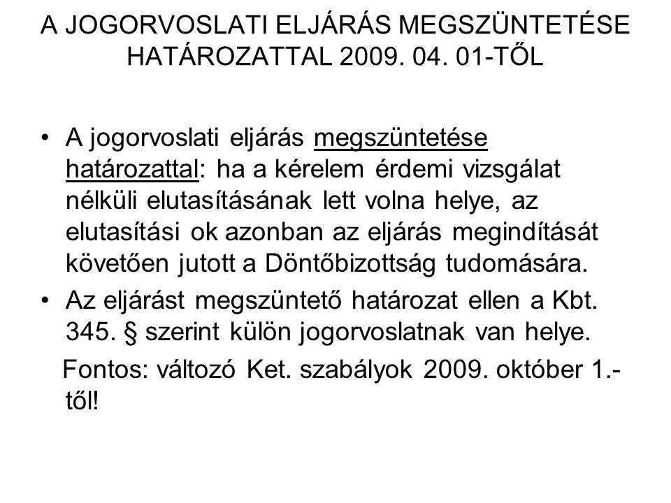 A JOGORVOSLATI ELJÁRÁS MEGSZÜNTETÉSE HATÁROZATTAL 2009. 04. 01-TŐL A jogorvoslati eljárás megszüntetése határozattal: ha a kérelem érdemi vizsgálat né