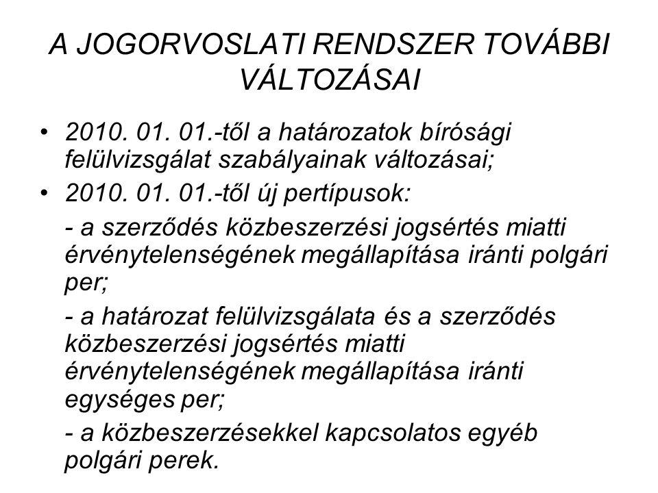 A JOGORVOSLATI RENDSZER TOVÁBBI VÁLTOZÁSAI 2010. 01. 01.-től a határozatok bírósági felülvizsgálat szabályainak változásai; 2010. 01. 01.-től új pertí