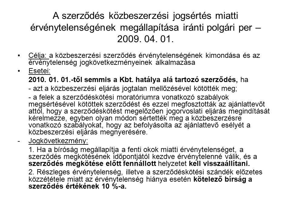 A szerződés közbeszerzési jogsértés miatti érvénytelenségének megállapítása iránti polgári per – 2009. 04. 01. Célja: a közbeszerzési szerződés érvény