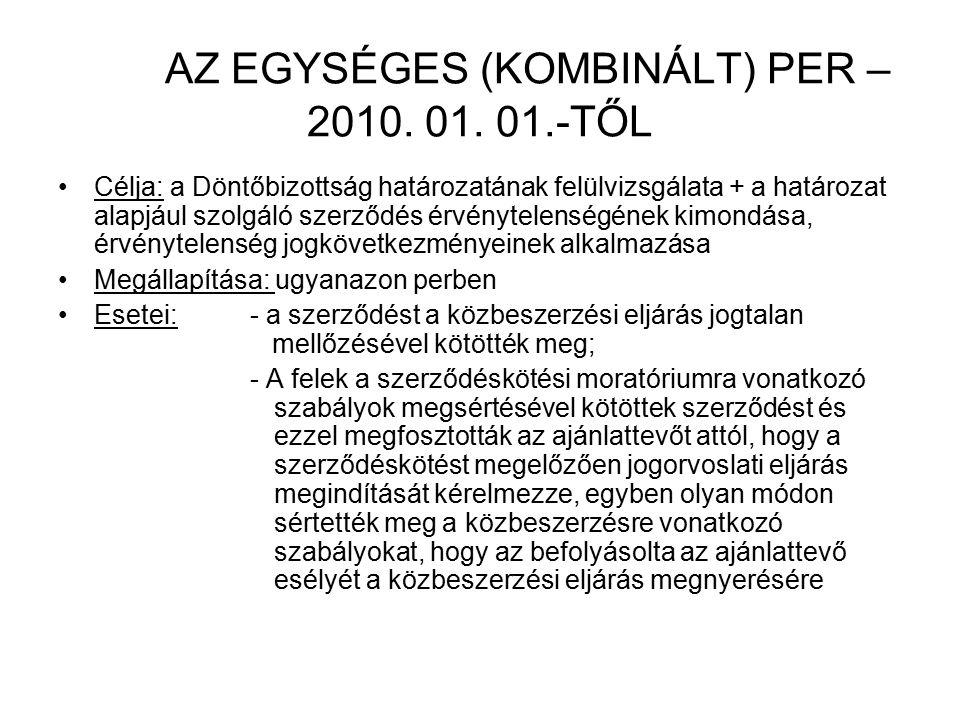 AZ EGYSÉGES (KOMBINÁLT) PER – 2010. 01. 01.-TŐL Célja: a Döntőbizottság határozatának felülvizsgálata + a határozat alapjául szolgáló szerződés érvény