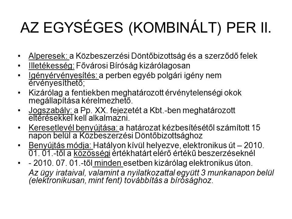 AZ EGYSÉGES (KOMBINÁLT) PER II. Alperesek: a Közbeszerzési Döntőbizottság és a szerződő felek Illetékesség: Fővárosi Bíróság kizárólagosan Igényérvény