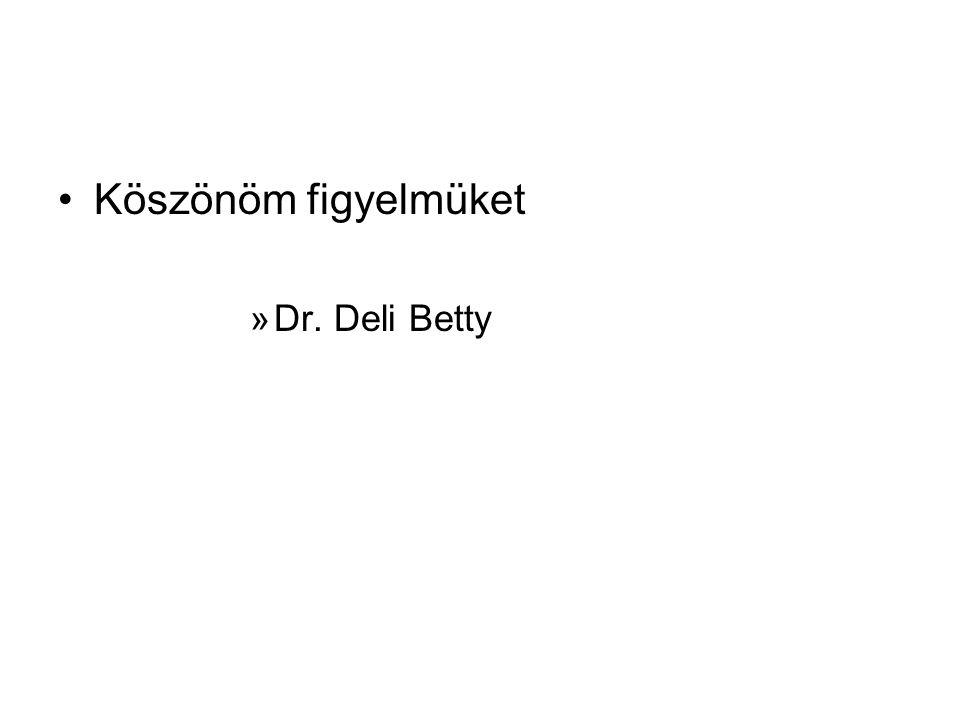 Köszönöm figyelmüket »Dr. Deli Betty