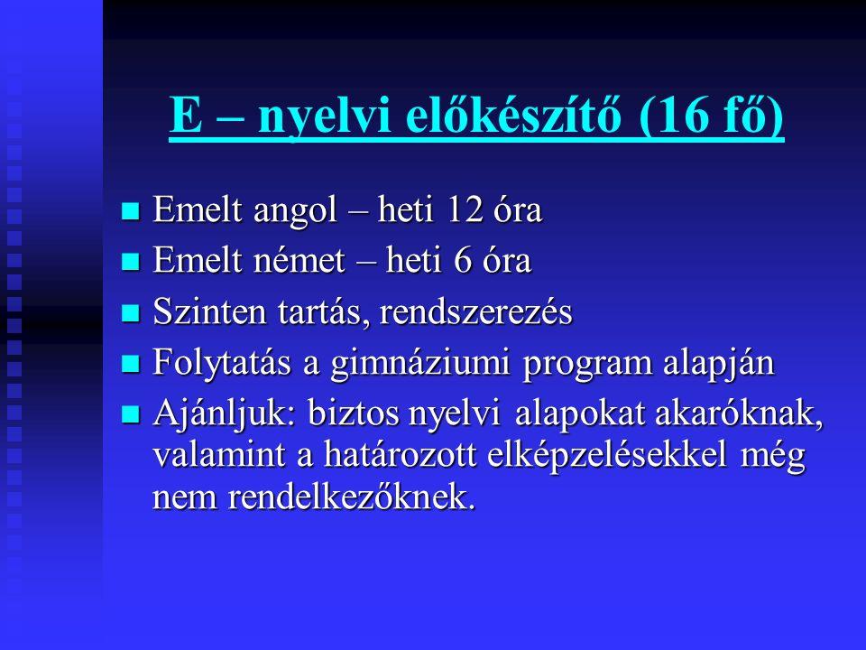 E – nyelvi előkészítő (16 fő) Emelt angol – heti 12 óra Emelt angol – heti 12 óra Emelt német – heti 6 óra Emelt német – heti 6 óra Szinten tartás, re
