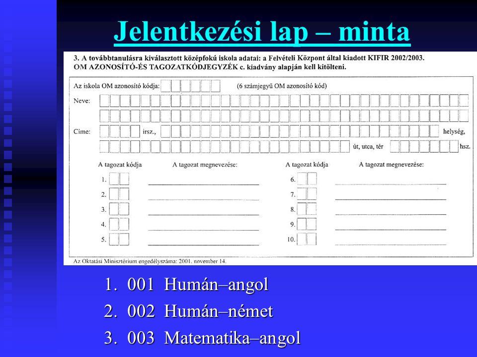 Jelentkezési lap – minta 1. 001 Humán–angol 2. 002 Humán–német 3. 003 Matematika–angol