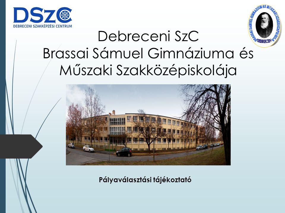 Debreceni SzC Brassai Sámuel Gimnáziuma és Műszaki Szakközépiskolája Pályaválasztási tájékoztató