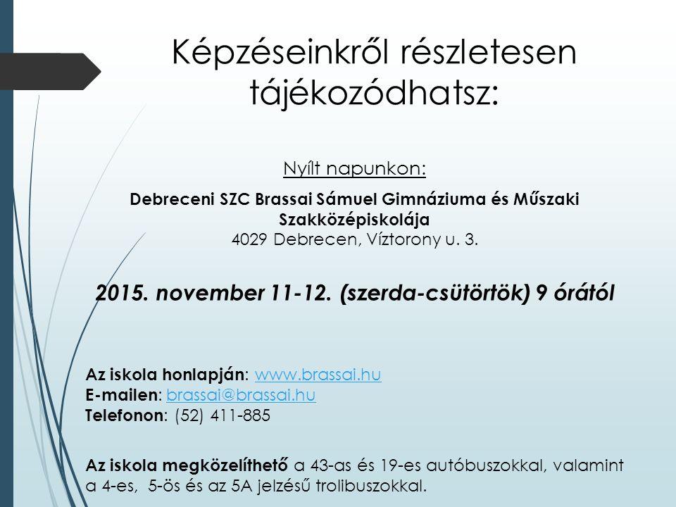 Képzéseinkről részletesen tájékozódhatsz: Nyílt napunkon: Debreceni SZC Brassai Sámuel Gimnáziuma és Műszaki Szakközépiskolája 4029 Debrecen, Víztorony u.