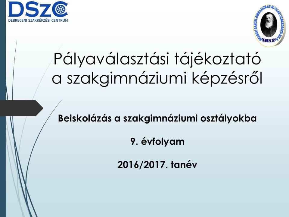 Pályaválasztási tájékoztató a szakgimnáziumi képzésről Beiskolázás a szakgimnáziumi osztályokba 9.