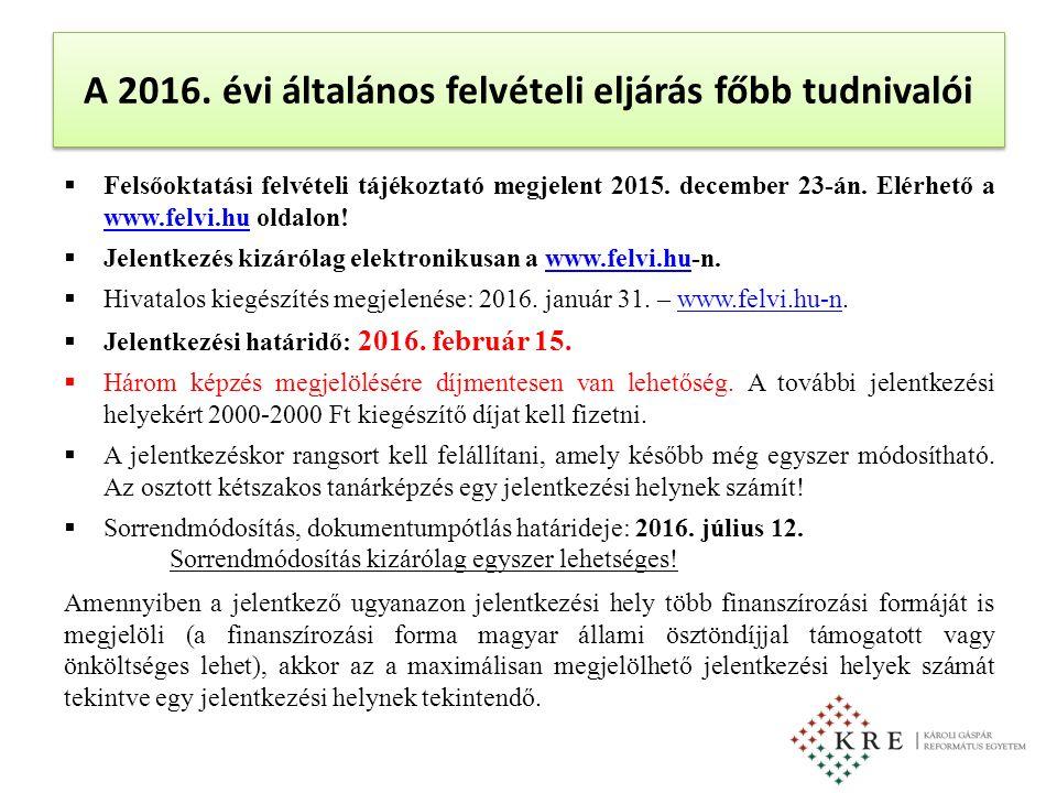 A 2016. évi általános felvételi eljárás főbb tudnivalói  Felsőoktatási felvételi tájékoztató megjelent 2015. december 23-án. Elérhető a www.felvi.hu