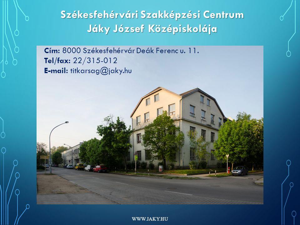 WWW.JAKY.HU Székesfehérvári Szakképzési Centrum Jáky József Középiskolája Cím: 8000 Székesfehérvár Deák Ferenc u.