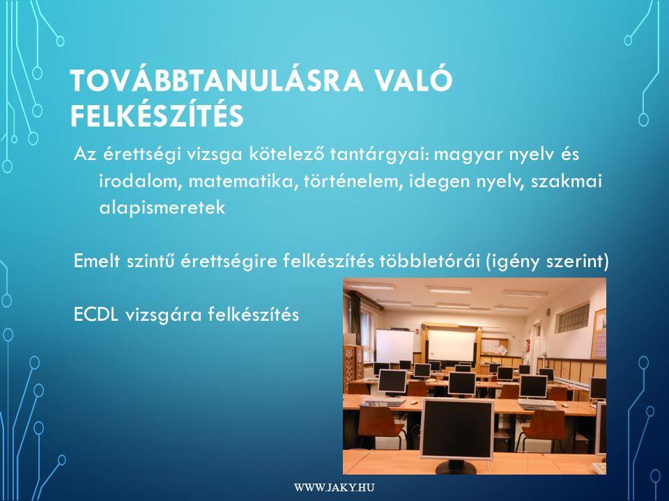 TOVÁBBTANULÁSRA VALÓ FELKÉSZÍTÉS WWW.JAKY.HU Az érettségi vizsga kötelező tantárgyai: magyar nyelv és irodalom, matematika, történelem, idegen nyelv, szakmai alapismeretek Emelt szintű érettségire felkészítés többletórái (igény szerint) ECDL vizsgára felkészítés