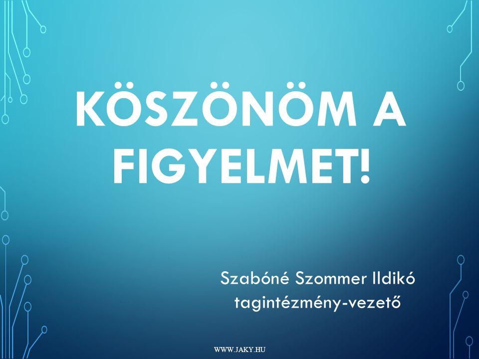 KÖSZÖNÖM A FIGYELMET! WWW.JAKY.HU Szabóné Szommer Ildikó tagintézmény-vezető