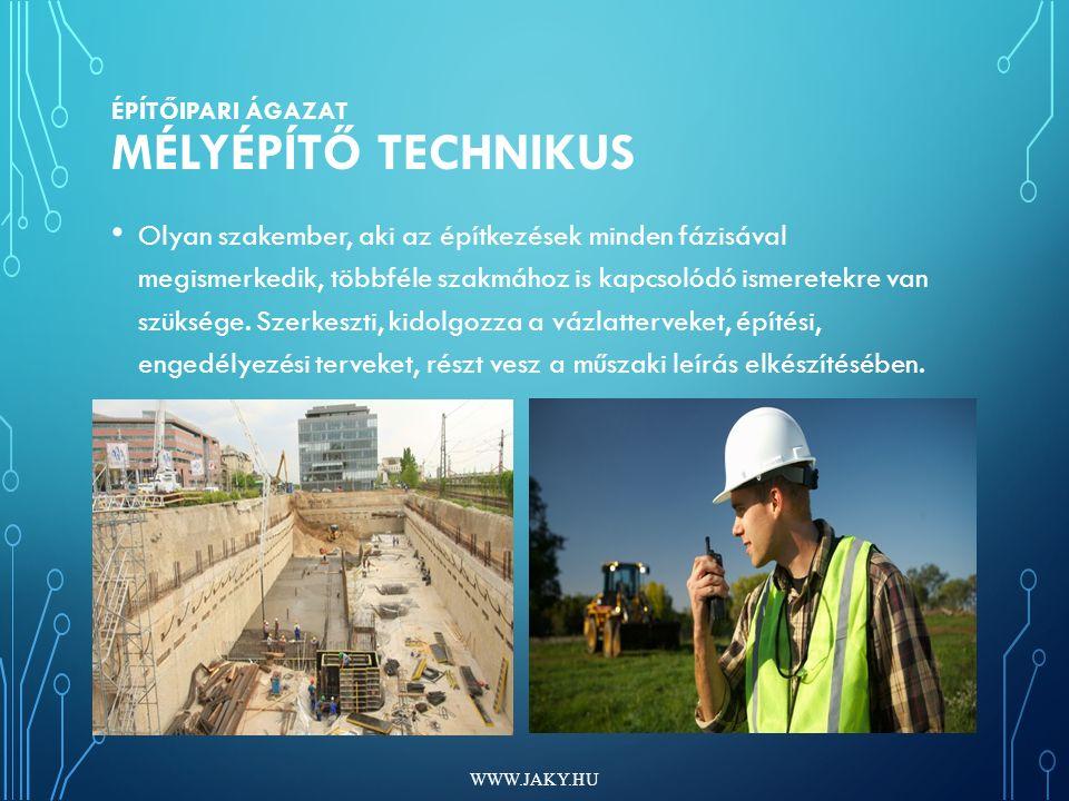 ÉPÍTŐIPARI ÁGAZAT MÉLYÉPÍTŐ TECHNIKUS Olyan szakember, aki az építkezések minden fázisával megismerkedik, többféle szakmához is kapcsolódó ismeretekre