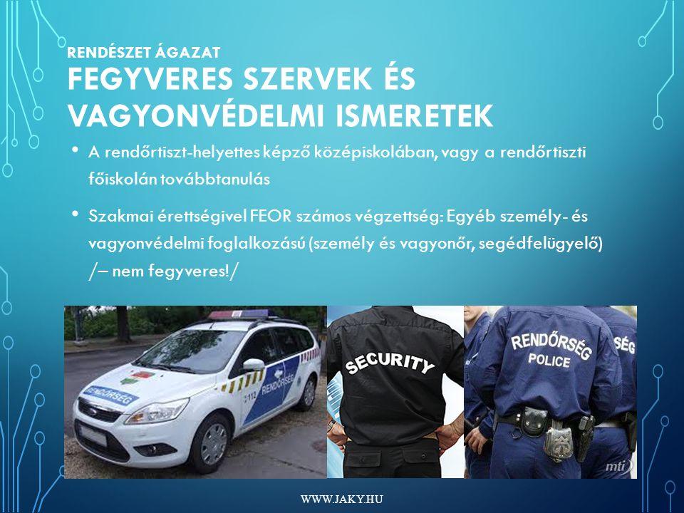 RENDÉSZET ÁGAZAT FEGYVERES SZERVEK ÉS VAGYONVÉDELMI ISMERETEK A rendőrtiszt-helyettes képző középiskolában, vagy a rendőrtiszti főiskolán továbbtanulá