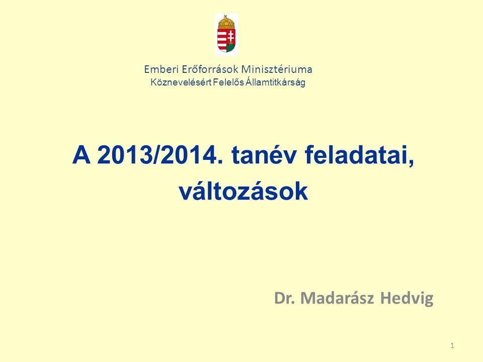 1 A 2013/2014. tanév feladatai, változások Dr.