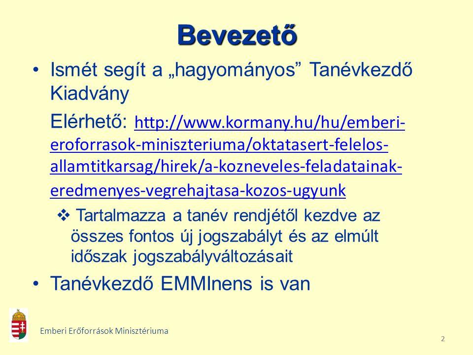 """222Bevezető Ismét segít a """"hagyományos Tanévkezdő Kiadvány Elérhető: http://www.kormany.hu/hu/emberi- eroforrasok-miniszteriuma/oktatasert-felelos- allamtitkarsag/hirek/a-kozneveles-feladatainak- eredmenyes-vegrehajtasa-kozos-ugyunk http://www.kormany.hu/hu/emberi- eroforrasok-miniszteriuma/oktatasert-felelos- allamtitkarsag/hirek/a-kozneveles-feladatainak- eredmenyes-vegrehajtasa-kozos-ugyunk  Tartalmazza a tanév rendjétől kezdve az összes fontos új jogszabályt és az elmúlt időszak jogszabályváltozásait Tanévkezdő EMMInens is van Emberi Erőforrások Minisztériuma"""