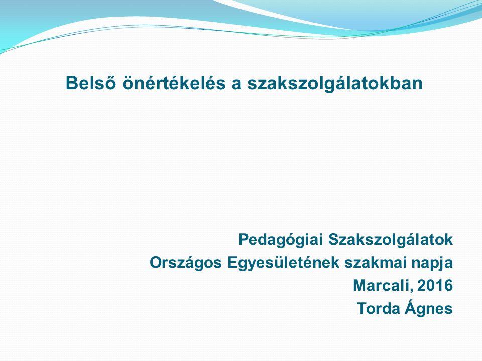 Belső önértékelés a szakszolgálatokban Pedagógiai Szakszolgálatok Országos Egyesületének szakmai napja Marcali, 2016 Torda Ágnes