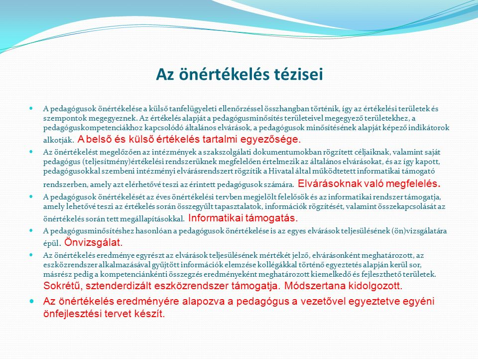 Az önértékelés tézisei A pedagógusok önértékelése a külső tanfelügyeleti ellenőrzéssel összhangban történik, így az értékelési területek és szempontok megegyeznek.