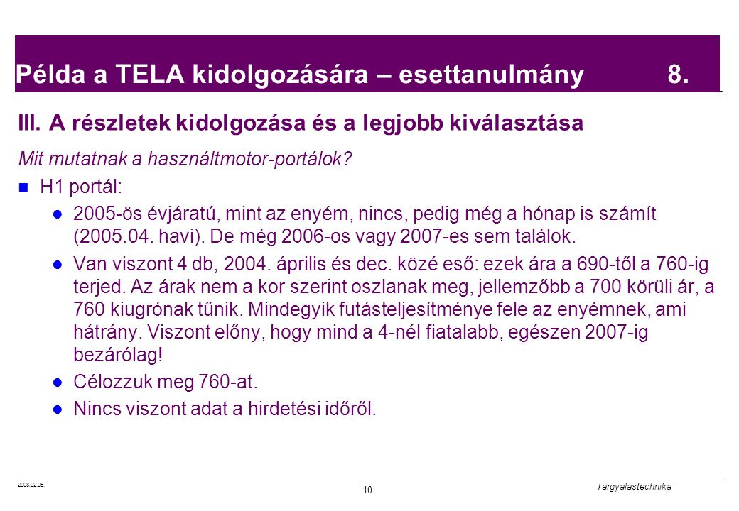 2008.02.05. Tárgyalástechnika 10 Példa a TELA kidolgozására – esettanulmány 8. III. A részletek kidolgozása és a legjobb kiválasztása Mit mutatnak a h
