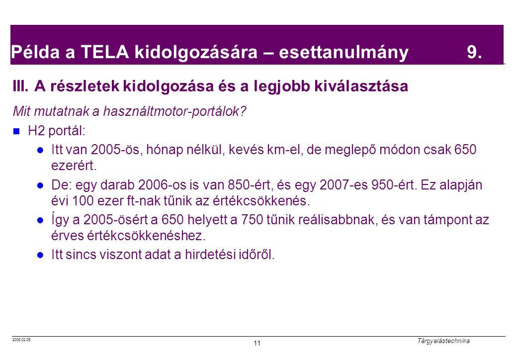 2008.02.05. Tárgyalástechnika 11 Példa a TELA kidolgozására – esettanulmány 9. III. A részletek kidolgozása és a legjobb kiválasztása Mit mutatnak a h