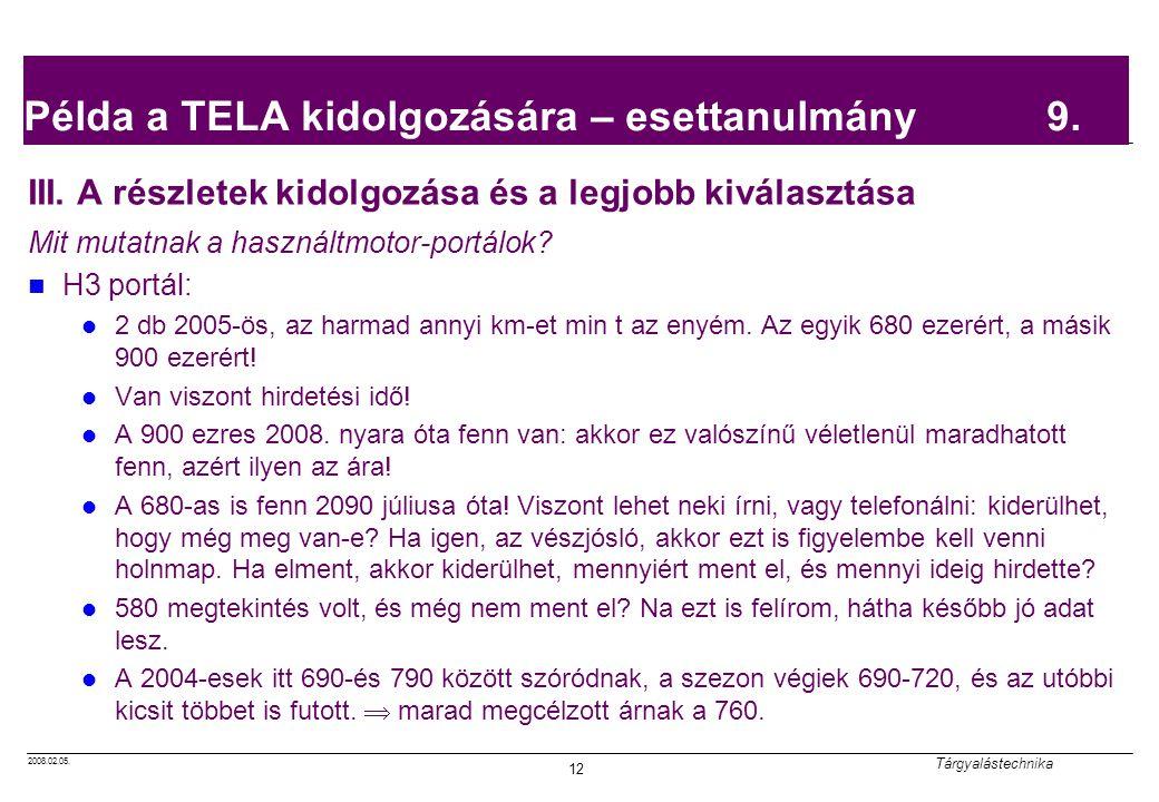 2008.02.05. Tárgyalástechnika 12 Példa a TELA kidolgozására – esettanulmány 9. III. A részletek kidolgozása és a legjobb kiválasztása Mit mutatnak a h
