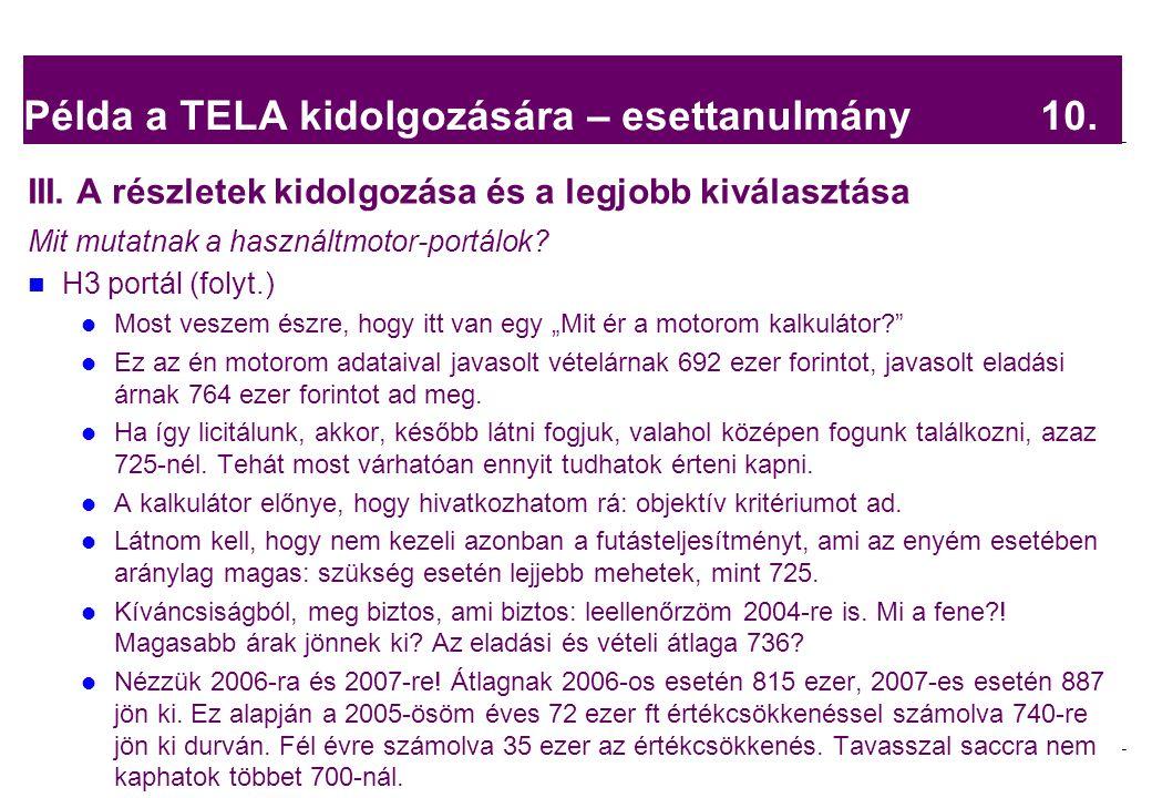 2008.02.05. Tárgyalástechnika 13 Példa a TELA kidolgozására – esettanulmány 10. III. A részletek kidolgozása és a legjobb kiválasztása Mit mutatnak a