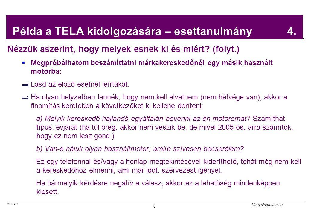 2008.02.05. Tárgyalástechnika 6 Példa a TELA kidolgozására – esettanulmány 4. Nézzük aszerint, hogy melyek esnek ki és miért? (folyt.)  Megpróbálhato