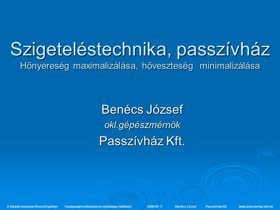 Szigeteléstechnika, passzívház Hőnyereség maximalizálása, hőveszteség minimalizálása Benécs József okl.gépészmérnök Passzívház Kft.