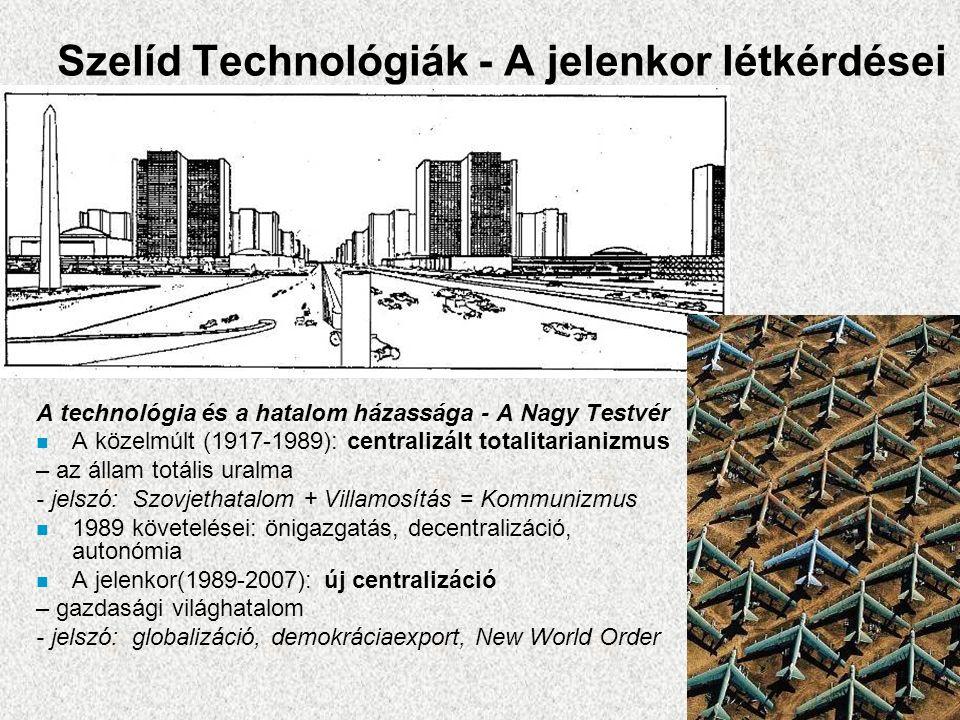 Szelíd Technológiák - A jelenkor létkérdései A technológia és a hatalom házassága - A Nagy Testvér n A közelmúlt (1917-1989): centralizált totalitarianizmus – az állam totális uralma - jelszó:Szovjethatalom + Villamosítás = Kommunizmus n 1989 követelései: önigazgatás, decentralizáció, autonómia n A jelenkor(1989-2007): új centralizáció – gazdasági világhatalom - jelszó:globalizáció, demokráciaexport, New World Order