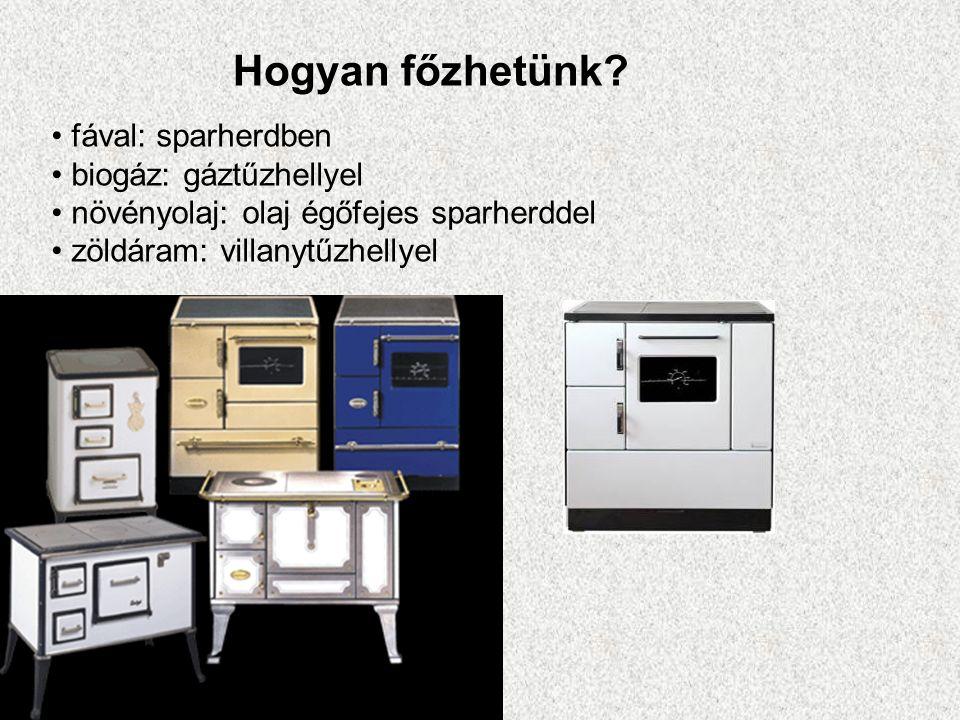 Hogyan főzhetünk? fával: sparherdben biogáz: gáztűzhellyel növényolaj: olaj égőfejes sparherddel zöldáram: villanytűzhellyel