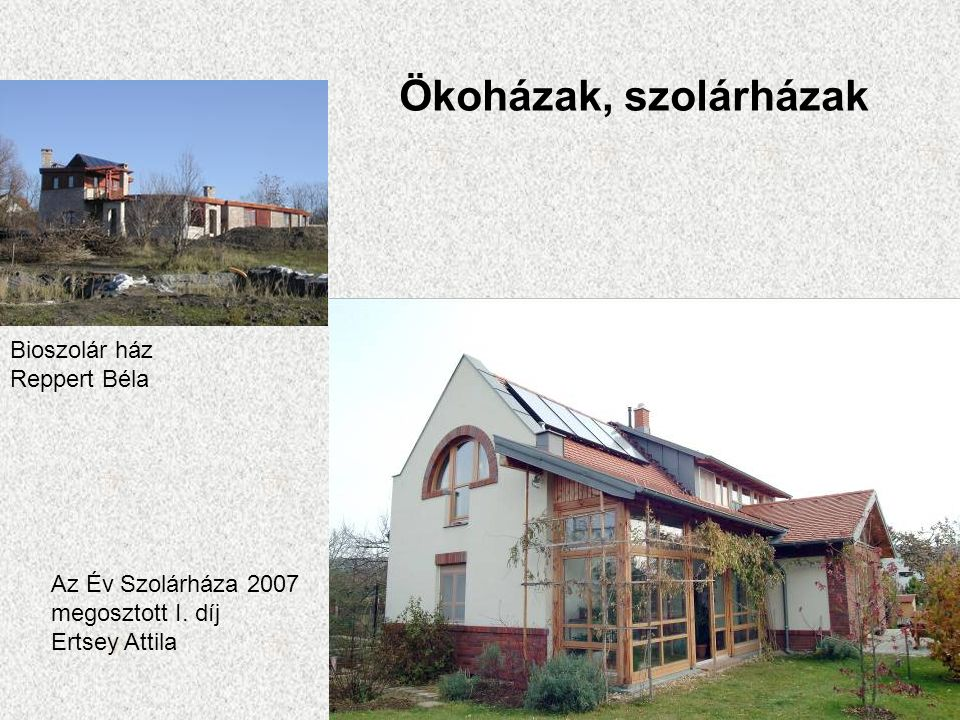 Ökoházak, szolárházak Az Év Szolárháza 2007 megosztott I. díj Ertsey Attila Bioszolár ház Reppert Béla
