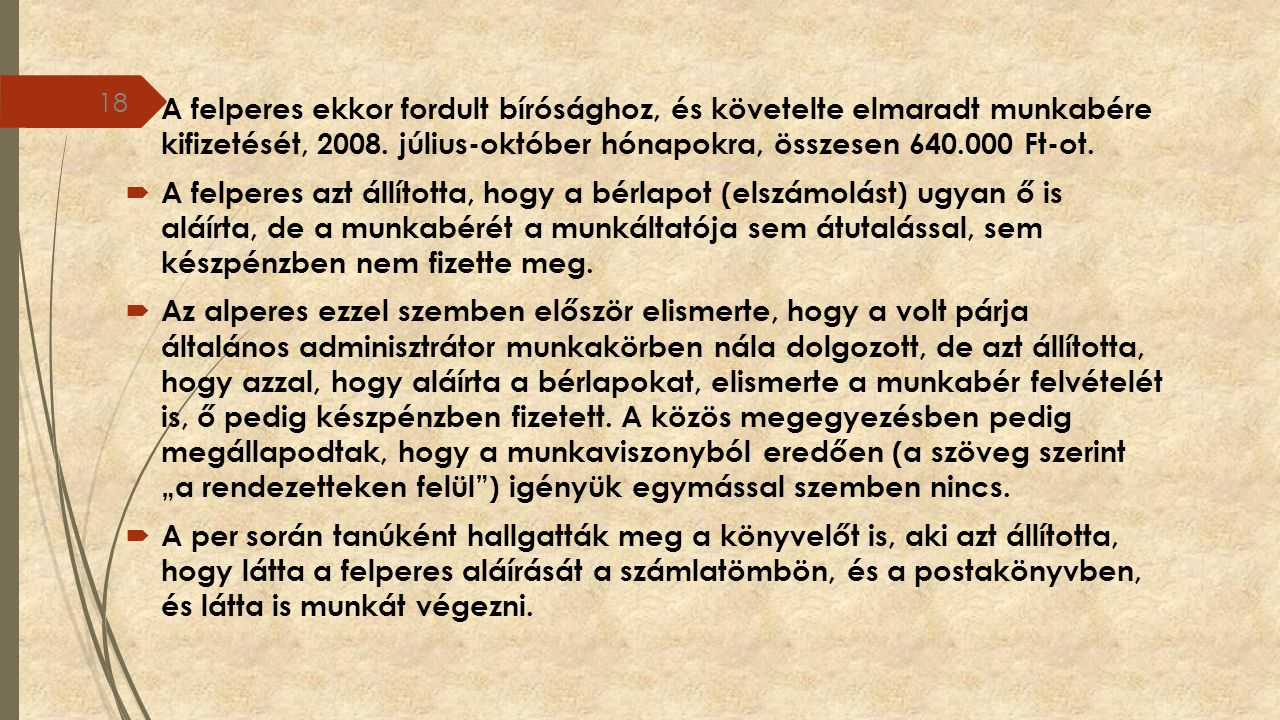  A felperes ekkor fordult bírósághoz, és követelte elmaradt munkabére kifizetését, 2008. július-október hónapokra, összesen 640.000 Ft-ot.  A felper