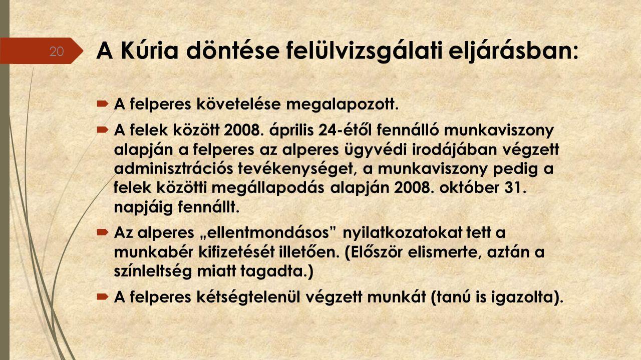 A Kúria döntése felülvizsgálati eljárásban:  A felperes követelése megalapozott.  A felek között 2008. április 24-étől fennálló munkaviszony alapján