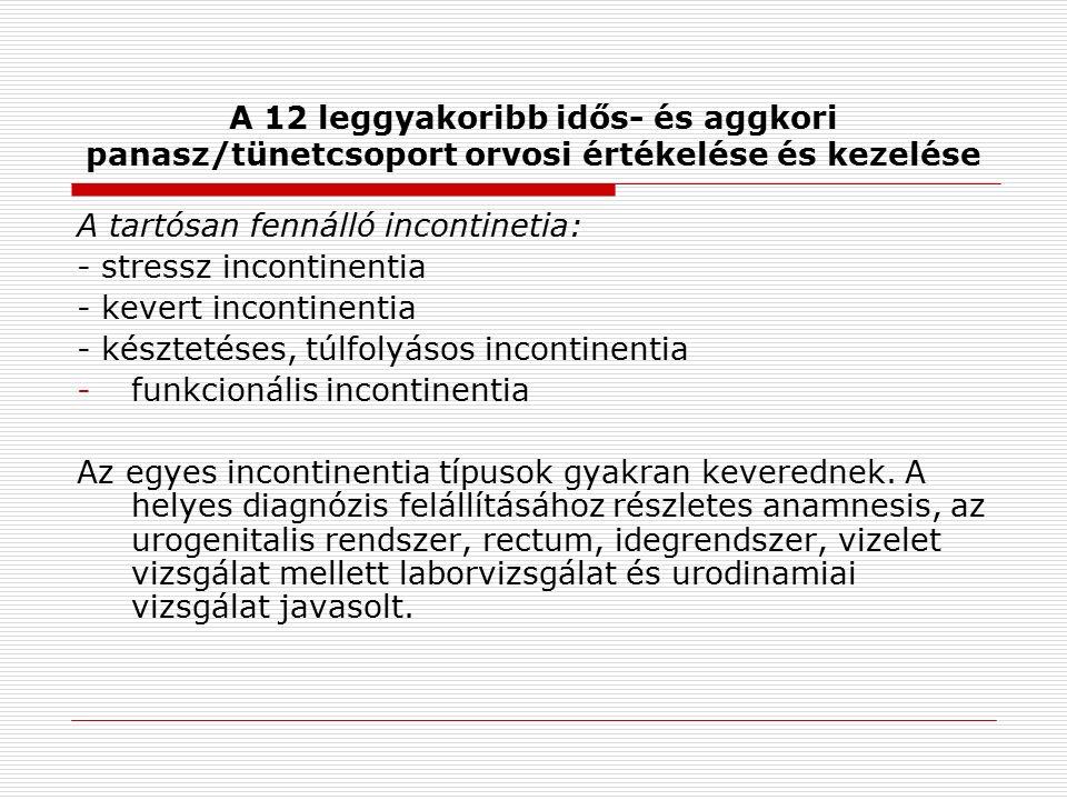 A 12 leggyakoribb idős- és aggkori panasz/tünetcsoport orvosi értékelése és kezelése A tartósan fennálló incontinetia: - stressz incontinentia - kevert incontinentia - késztetéses, túlfolyásos incontinentia -funkcionális incontinentia Az egyes incontinentia típusok gyakran keverednek.