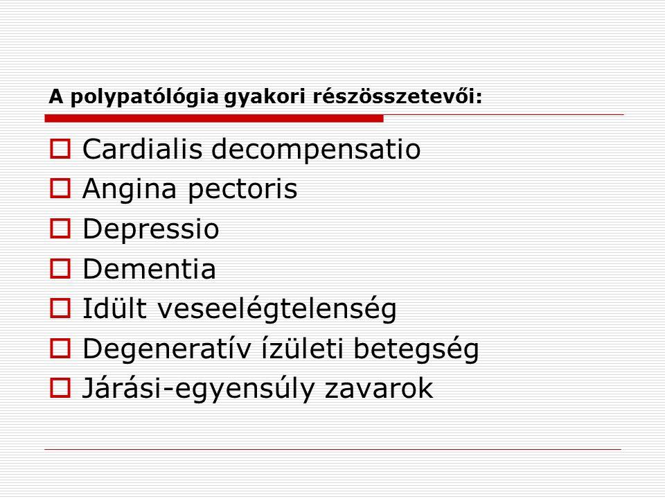 A polypatólógia gyakori részösszetevői:  Cardialis decompensatio  Angina pectoris  Depressio  Dementia  Idült veseelégtelenség  Degeneratív ízületi betegség  Járási-egyensúly zavarok