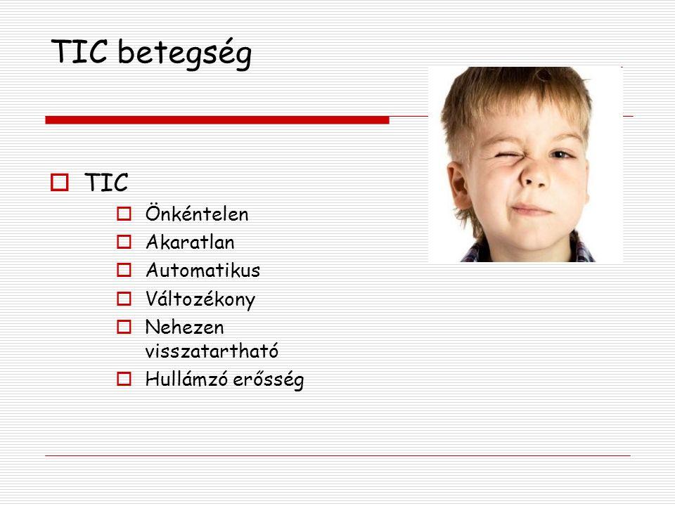 TIC betegség  TIC  Önkéntelen  Akaratlan  Automatikus  Változékony  Nehezen visszatartható  Hullámzó erősség